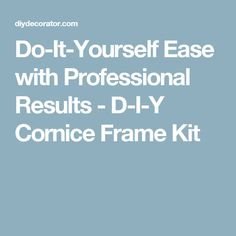 Do-It-Yourself Ease with Professional Results - D-I-Y Cornice Frame Kit