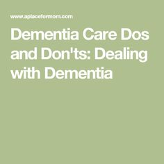 Dementia Care Dos and Don'ts: Dealing with Dementia