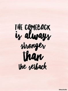 The comeback is always stronger than the the setback Motivation and Inspiration Funny Inspirational Quotes, Motivational Quotes For Life, Inspiring Quotes About Life, Great Quotes, Quotes To Live By, Funny Quotes, Inspire Quotes, Top Quotes, You Rock Quotes
