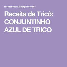 Receita de Tricô: CONJUNTINHO AZUL DE TRICO