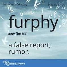 furphy (n.) a false report; Australian slang for an erroneous or improbable story that is claimed to be factual. Furphies are supposedly 'heard' from reputable sources, sometimes secondhand or thirdhand, and widely believed until discounted. The Words, Fancy Words, Weird Words, Words To Use, Pretty Words, Cool Words, English Vocabulary Words, Learn English Words, Vocabulary Definition