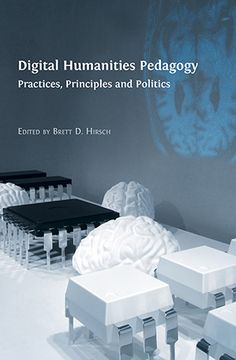Digital Humanities Pedagogy: Practices, Principles and Politics, edited by Brett D. Hirsch.  #digitalhumanities #technology #pedagogy