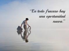 """""""En todo fracaso hay una oportunidad nueva."""" #frases"""