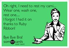 Free and Funny Thanks Ecard: Oh right, I need to rest my cami. Wear one, wash one, rest one. I forgot I had it on thanks to Ruby Ribbon! Create and send your own custom Thanks ecard. Bra Jokes, Bye Bra, Bra Alternatives, Ribbon Boards, Lose Inches, Shapewear, Cami, Thankful, Rest