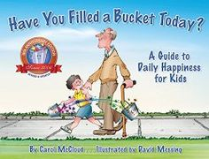 Have You Filled A Bucket Today? : Carol McCloud : 9780996099936 Have You Filled A Bucket Today? : A Guide to Daily Happiness for Kids: Anniversary Edition Paperback Bucketfilling Books English By (author) Carol McCloud , Illustrated by David Messing Books About Kindness, Classroom Management Tips, Behaviour Management, Positive Behavior, Positive Reinforcement, This Is A Book, Thinking Day, Social Thinking, Happy Reading