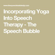 Incorporating Yoga Into Speech Therapy - The Speech Bubble