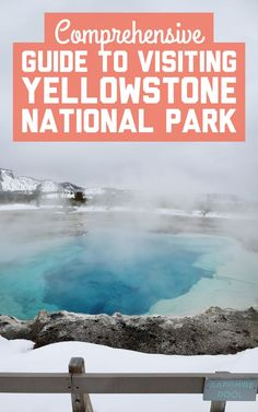 A comprehensive guide to visiting Yellowstone National Park / A Globe Well Travelled