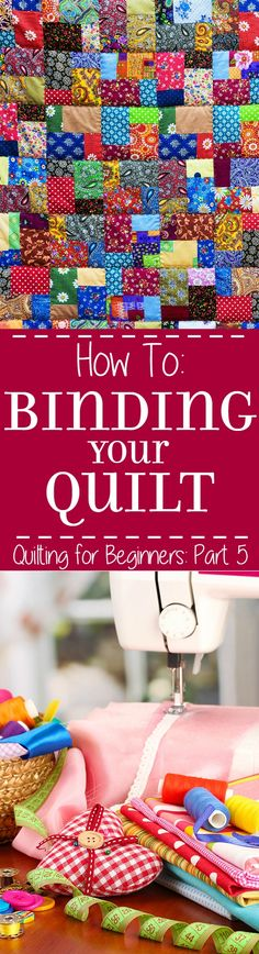 Binding Your Quilt - Part 5 in a 5-part Quilting for Beginners series.  This Basting and Quilting section will walk you through binding your quilt and adding finishing touches to your quilt.  Make your own DIY sewing quilt with this step-by-step tutorial!