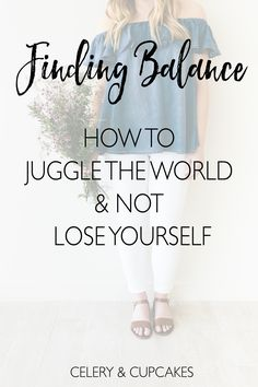 Finding balance - how to juggle the world and not lose yourself!