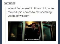 "Lupin has more wisdom than you even realized. | 21 Hilarious ""Harry Potter"" Tumblr Posts That'll Make You Realize Some..."