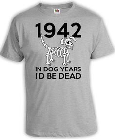 Funny Birthday T Shirt 75th Birthday TShirt Bday Gift Ideas Custom Year B Day In Dog Years I'd Be Dead 1942 Birthday Mens Ladies Tee DAT-774