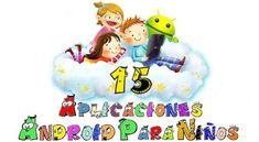 Estas son 15 aplicaciones Android para niños donde se incluyen juegos educativos, aplicaciones para aprender inglés, aplicaciones para aprender a leer, etc.