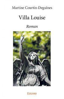 l'instant des lecteurs: « Villa Louise » - Martine COURTIN-DEGUÎNES
