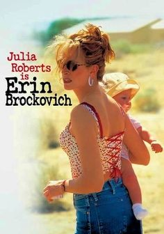 Erin Brockovich (2000) Julia Roberts earned an Oscar in this unconventional drama based on actual events for her portrayal of Erin Brockovich, a twice-divorced mother of three who sees an injustice, takes on the bad guy and wins -- with a little help from her push-up bra.