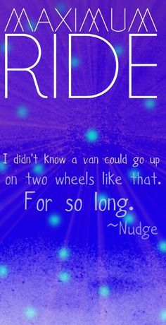 Maximum Ride; I didn't know a van could go up on two wheels like that. For so long. --Nudge