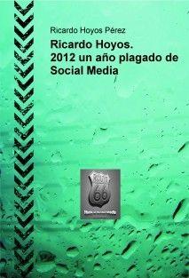 Ricardo Hoyos. 2012 un año plagado de Social Media. Descárgalo aquí http://www.bubok.es/libros/220715/Ricardo-Hoyos-2012-un-ano-plagado-de-Social-Media