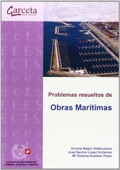 Problemas resueltos de obras marítimas / Vicente Negro Valdecantos, José Santos López Gutiérrez, María Dolores Esteban Pérez