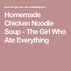 Homemade Chicken Noodle Soup - The Girl Who Ate Everything
