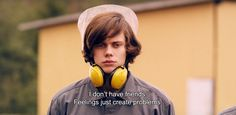 """― Simple Simon (2010) """"I don't have friends. Feelings just create problems."""""""