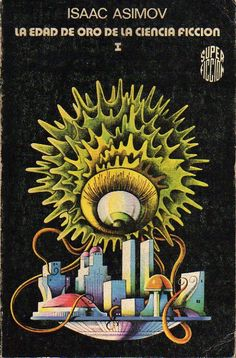 La Edad de Oro de la Ciencia Ficcion (The Golden Age of Science Fiction), edited by Isaac Asimov. Cover art by Horacio Salinas Blanch.