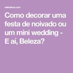 Como decorar uma festa de noivado ou um mini wedding - E aí, Beleza?