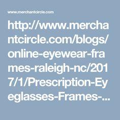http://www.merchantcircle.com/blogs/online-eyewear-frames-raleigh-nc/2017/1/Prescription-Eyeglasses-Frames-Buy-Boutique-Branded-Discount/1335461