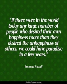 Bertrand Russell Quotes   http://noblequotes.com/
