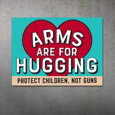 Arms are for Hugging PRINTABLE Protest Poster | Stop Gun Violence, March for our Lives Protest Sign