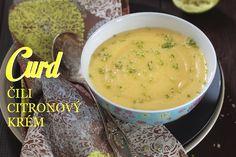 Lemon curd alias citronový krém: dezert, který byste rozhodně měli mít mezi svými recepty Lemon Curd, Cheeseburger Chowder, Soup, Sweets, Fruit, Cooking, Recipes, Frosting, Cakes