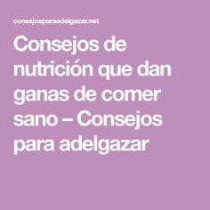 Consejos de nutrición que dan ganas de comer sano – Consejos para adelgazar