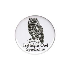 Irritable Owl Syndrome Button Badge Pin Funny by AlienAndEarthling