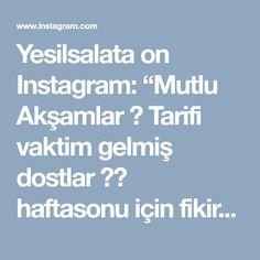 """Yesilsalata on Instagram: """"Mutlu Akşamlar  Tarifi vaktim gelmiş dostlar  haftasonu için fikir olsun bu tarif  Çift tiklayanlara ikramım olsun deyip tarifi…"""" • Instagram"""