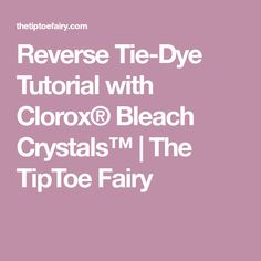 Looking for a fun craft? Try Reverse Tie Dye with Clorox® Bleach Crystals™ How To Dye Fabric, Dyeing Fabric, Tie Dye Tutorial, Clorox Bleach, Reverse Tie Dye, Bleach Tie Dye, Fun Crafts, Fairy, Crystals