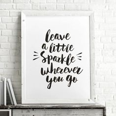 Leave A Little Sparkle Wherever You Go Typography Print http://www.notonthehighstreet.com/themotivatedtype/product/leave-a-little-sparkle-typography-print @notonthehighst #notonthehighstreet