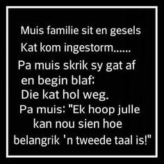 Muis* Afrikaanse Quotes, Laugh At Yourself, Set You Free, Kids Education, The Funny, Funny Jokes, Language, Cards Against Humanity, Positivity
