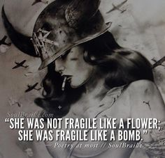 She was not fragile like a flower, she was fragile like a bomb.