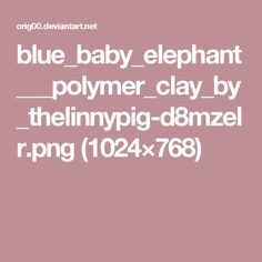 blue_baby_elephant___polymer_clay_by_thelinnypig-d8mzelr.png (1024×768)