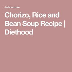 Chorizo, Rice and Bean Soup Recipe | Diethood