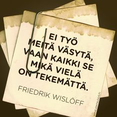 Ei työ meitä väsytä, vaan kaikki se mikä vielä on tekemättä. Good Life Quotes, Wise Quotes, Motivational Quotes, Inspirational Quotes, Cool Words, Wise Words, Good Thoughts, Funny Texts, Sayings