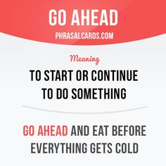"""Go ahead"" means ""to start or continue to do something"".  Example: Go ahead and eat before everything gets cold.  Want to learn English? Choose your topic here: learzing.com  #phrasalverb #phrasalverbs #phrasal #verb #verbs #phrase #phrases #expression #expressions #english #englishlanguage #learnenglish #studyenglish #language #vocabulary #dictionary #grammar #efl #esl #tesl #tefl #toefl #ielts #englishlearning #vocab #wordoftheday #phraseoftheday"