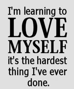 LEARNING TO LOVE MY SELF- LOVE QUOTES