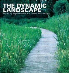 The Dynamic Landscape: Design, Ecology and Management of Naturalistic Urban Planting: Amazon.de: Nigel Dunnett, James Hitchmough: Fremdsprachige Bücher