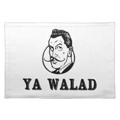 "Ya Walad: An Arabic expression which literally translates to ""You Boy,"" but the tone changes the meaning: i.e if a guy was naughty, you'd say ""Ya Walad;"" to comment on a handsome man, you can say ""Ya Walad"" (Middle Eastern Arab Merchandise - Home Decor - Dinner Placemats)"