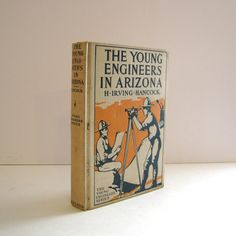 THE YOUNG ENGINEERS, IN ARIZONA, or, LAYING TRACKS ON THE MAN-KILLER QUICKSAND. By H. Irving Hancock. Boys Adventure Series Published by Henry Altemus Company circa 1915. Vintage Children's Book. For sale by ProfessorBooknoodle, $17.50