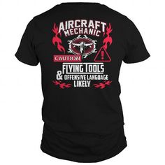 Cool Aircraft Mechanic Caution  Flying Tools And Offensive Language Likely T-Shirts