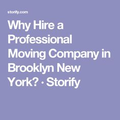 Why Hire a Professional Moving Company in Brooklyn New York? · Storify