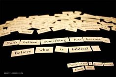 Don't believe something just because.....believe what is biblical. Francis Chan