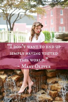 "Great thoughts on deciding to live intentionally, bravely, and wildly - ""I don't want to end up simply having visited this world."" ~ Mary Oliver"