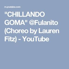 """CHILLANDO GOMA"" @Fulanito (Choreo by Lauren Fitz) - YouTube"