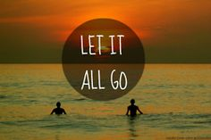 Let it all go . . . .